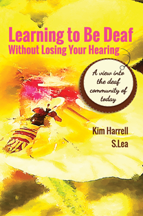 Learning to be Deaf Without Losing Your Hearing Book Cover by Kim Harrell and S.Lea.